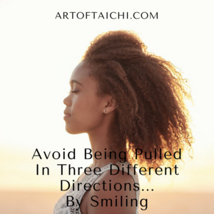 Avoid Being Pulled In Three Different Directions… By Smiling
