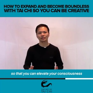 How To Expand And Become Boundless With Tai Chi, So You Can Be Creative